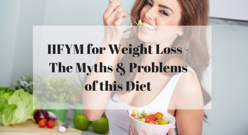 IIFYM for weight loss the myths and problems of this diet