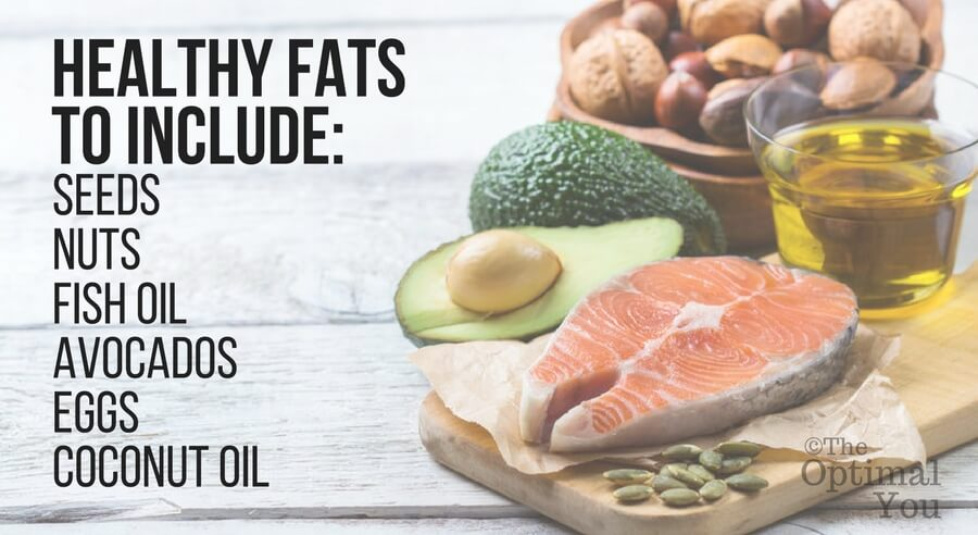 A list of healthy fats to include with your diet: seeds, nuts, fish oil, avocados, eggs, coconut oil.